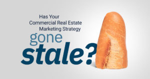 Has Your Commercial Real Estate Marketing Strategy Gone Stale