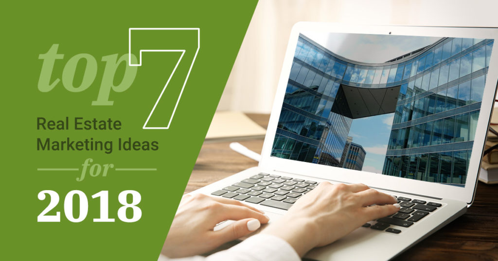 Top 7 Real Estate Marketing Ideas for 2018